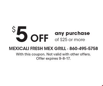 $5OFFany purchaseof $25 or more. With this coupon. Not valid with other offers. Offer expires 9-8-17.