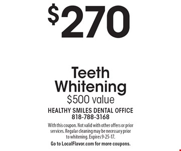 $270 Zoom! Teeth Whitening $500 value. With this coupon. Not valid with other offers or prior services. Regular cleaning may be necessary prior to whitening. Expires 9-25-17. Go to LocalFlavor.com for more coupons.