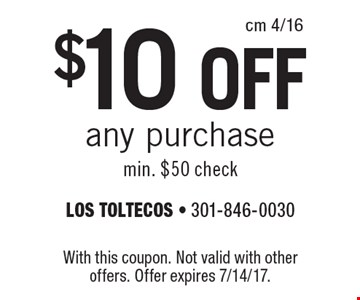 $10 OFF any purchase min. $50 check. With this coupon. Not valid with other offers. Offer expires 7/14/17.