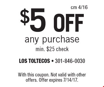 $5 OFF any purchase min. $25 check. With this coupon. Not valid with other offers. Offer expires 7/14/17.