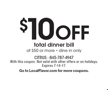$10 Off total dinner bill of $50 or more - dine in only. With this coupon. Not valid with other offers or on holidays. Expires 7-14-17. Go to LocalFlavor.com for more coupons.