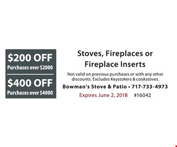 $200 Off Purchases over $2,000 $400 Off Purchases over $4,000 Stoves, Fireplaces or Fireplace Inserts