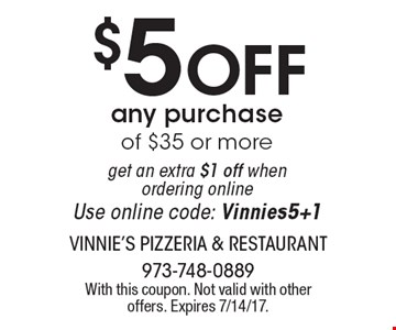 $5 Off any purchase of $35 or more get an extra $1 off when ordering online Use online code: Vinnies5+1. With this coupon. Not valid with other offers. Expires 7/14/17.