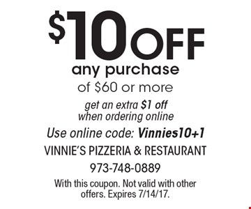 $10 Off any purchaseof $60 or moreget an extra $1 off when ordering online Use online code: Vinnies10+1. With this coupon. Not valid with other offers. Expires 7/14/17.