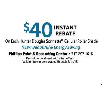 $40 instant rebate on each Hunter Douglass Sonnette Cellular Roller Shade