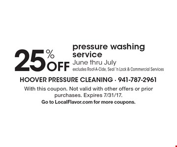 25% Off pressure washing service June thru July. Excludes Roof-A-Cide, Seal 'n Lock & Commercial Services. With this coupon. Not valid with other offers or prior purchases. Expires 7/31/17. Go to LocalFlavor.com for more coupons.