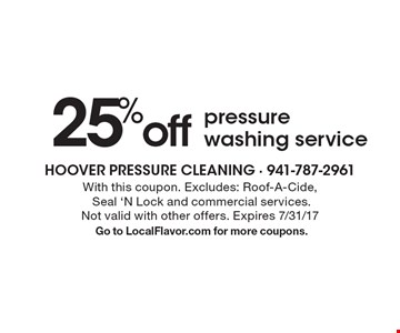 25% off pressure washing service. With this coupon. Excludes: Roof-A-Cide, Seal 'N Lock and commercial services. Not valid with other offers. Expires 7/31/17. Go to LocalFlavor.com for more coupons.