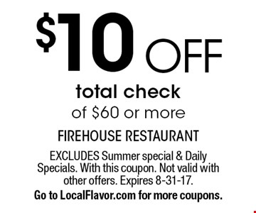 $10 OFF total check of $60 or more. EXCLUDES Summer special & Daily Specials. With this coupon. Not valid with other offers. Expires 8-31-17. Go to LocalFlavor.com for more coupons.