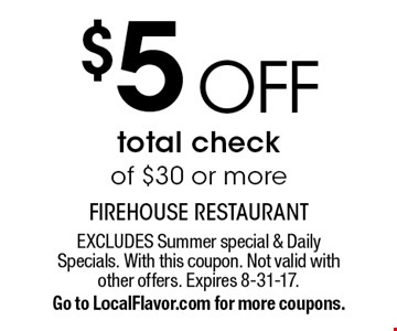 $5 OFF total check of $30 or more. EXCLUDES Summer special & Daily Specials. With this coupon. Not valid with other offers. Expires 8-31-17. Go to LocalFlavor.com for more coupons.