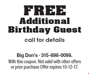 FREE Additional Birthday Guest call for details. Big Don's - 315-698-0098. With this coupon. Not valid with other offers or prior purchase Offer expires 10-12-17.