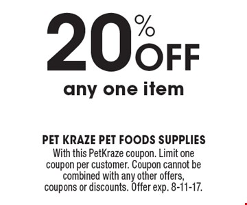 20% Off any one item. With this PetKraze coupon. Limit one coupon per customer. Coupon cannot be combined with any other offers, coupons or discounts. Offer exp. 8-11-17.