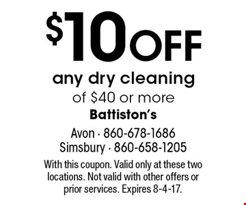 $10 off any dry cleaning of $40 or more. With this coupon. Valid only at these two locations. Not valid with other offers or prior services. Expires 8-4-17.