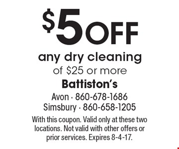 $5 off any dry cleaning of $25 or more. With this coupon. Valid only at these two locations. Not valid with other offers or prior services. Expires 8-4-17.