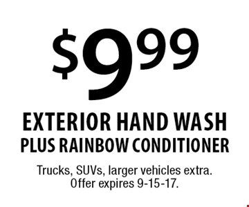 $9.99 Exterior Hand WASH PLUS RAINBOW CONDITIONER. Trucks, SUVs, larger vehicles extra. Offer expires 9-15-17.