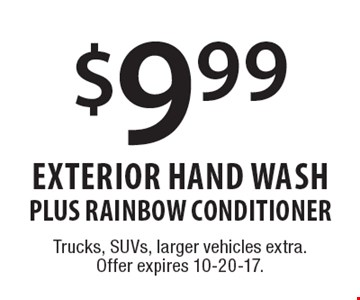 $9.99 Exterior Hand WASH PLUS RAINBOW CONDITIONER. Trucks, SUVs, larger vehicles extra. Offer expires 10-20-17.