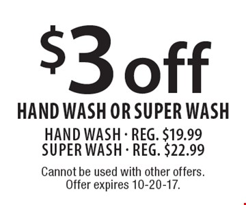 $3 off hand wash or super wash hand wash - Reg. $19.99 Super Wash - Reg. $22.99. Cannot be used with other offers. Offer expires 10-20-17.