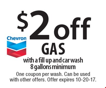 $2 off gas with a fill up and car wash. 8 gallons minimum. One coupon per wash. Can be usedwith other offers. Offer expires 10-20-17.