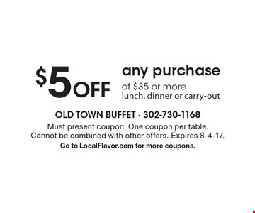 $5 Off any purchase of $35 or more lunch, dinner or carry-out. Must present coupon. One coupon per table.Cannot be combined with other offers. Expires 8-4-17.Go to LocalFlavor.com for more coupons.