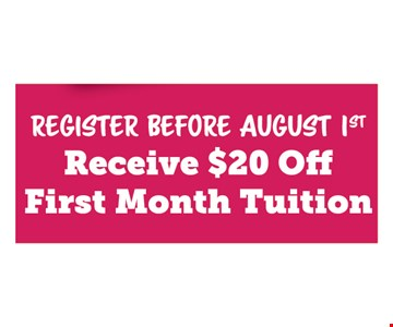 Receive $20 off first month tuition. Register before August 1st.