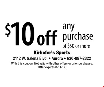 $10off any purchase of $50 or more. With this coupon. Not valid with other offers or prior purchases. Offer expires 8-11-17.