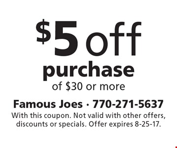 $5 off purchase of $30 or more. With this coupon. Not valid with other offers, discounts or specials. Offer expires 8-25-17.