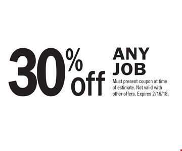 30%off AnyJob. Must present coupon at time of estimate. Not valid with other offers. Expires 2/16/18.
