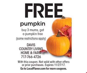 FREE pumpkin. Buy 3 mums, get a pumpkin free (some restrictions apply). With this coupon. Not valid with other offers or prior purchases. Expires 11/27/17. Go to LocalFlavor.com for more coupons.