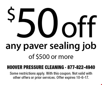$50 off any paver sealing job of $500 or more. Some restrictions apply. With this coupon. Not valid with other offers or prior services. Offer expires 10-6-17.