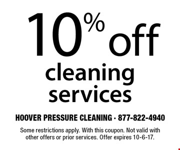 10% off cleaning services. Some restrictions apply. With this coupon. Not valid with other offers or prior services. Offer expires 10-6-17.