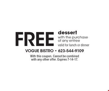 Free dessert with the purchase of any entree valid for lunch or dinner. With this coupon. Cannot be combined with any other offer. Expires 7-14-17.