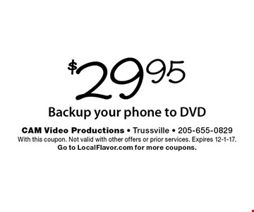 $29.95 Backup your phone to DVD. With this coupon. Not valid with other offers or prior services. Expires 12-1-17. Go to LocalFlavor.com for more coupons.