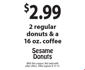 $2.99 2 regular donuts & a 16 oz. coffee. With this coupon. Not valid with other offers. Offer expires 8-11-17.