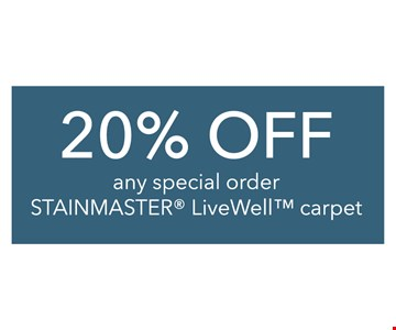 20% off any special order STAINMASTER LiveWell carpet.