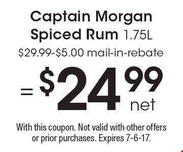 = $24.99 net Captain Morgan Spiced Rum 1.75L. $29.99-$5.00 mail-in-rebate. With this coupon. Not valid with other offers or prior purchases. Expires 7-6-17.