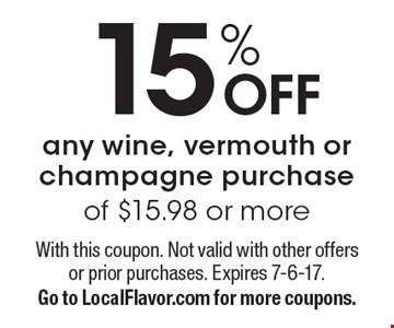 15% OFF any wine, vermouth or champagne purchase of $15.98 or more. With this coupon. Not valid with other offers or prior purchases. Expires 7-6-17. Go to LocalFlavor.com for more coupons.