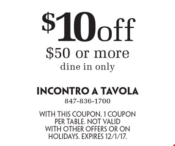 $10 off $50 or more. Dine in only. With this coupon. 1 coupon per table. Not valid with other offers or on holidays. Expires 12/1/17.