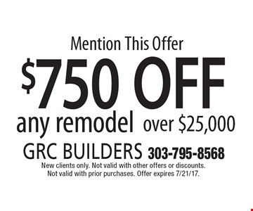 $750 OFF any remodel over $25,000. New clients only. Not valid with other offers or discounts.Not valid with prior purchases. Offer expires 7/21/17.