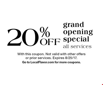 20% OFF grand opening specialall services . With this coupon. Not valid with other offers or prior services. Expires 8/25/17. Go to LocalFlavor.com for more coupons.