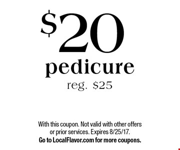 $20 pedicure reg. $25. With this coupon. Not valid with other offers or prior services. Expires 8/25/17. Go to LocalFlavor.com for more coupons.