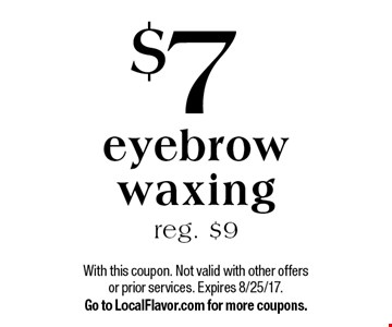 $7 eyebrow waxing reg. $9. With this coupon. Not valid with other offers or prior services. Expires 8/25/17. Go to LocalFlavor.com for more coupons.