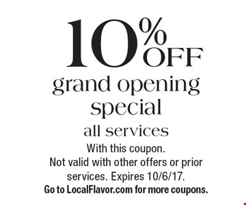 10% OFF grand opening special all services. With this coupon. Not valid with other offers or prior services. Expires 10/6/17. Go to LocalFlavor.com for more coupons.