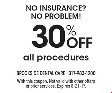 NO Insurance? NO Problem! 30% Off all procedures. With this coupon. Not valid with other offers or prior services. Expires 8-21-17.