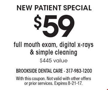new patient Special $59. full mouth exam, digital x-rays & simple cleaning $445 value. With this coupon. Not valid with other offers or prior services. Expires 8-21-17.