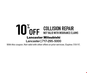 10% Off Collision repair. Not valid with insurance claims. With this coupon. Not valid with other offers or prior services. Expires 7/31/17.
