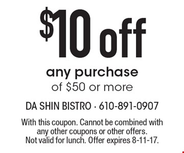 $10 off any purchase of $50 or more. With this coupon. Cannot be combined with any other coupons or other offers. Not valid for lunch. Offer expires 8-11-17.