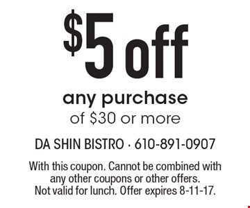 $5 off any purchase of $30 or more. With this coupon. Cannot be combined with any other coupons or other offers. Not valid for lunch. Offer expires 8-11-17.