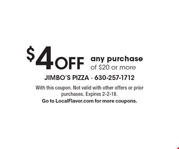 $4 Off any purchase of $20 or more. With this coupon. Not valid with other offers or prior purchases. Expires 2-2-18. Go to LocalFlavor.com for more coupons.