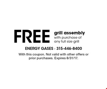 Free grill assembly with purchase of any full size grill. With this coupon. Not valid with other offers or prior purchases. Expires 8/31/17.