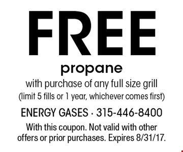 Free propane with purchase of any full size grill (limit 5 fills or 1 year, whichever comes first). With this coupon. Not valid with other offers or prior purchases. Expires 8/31/17.