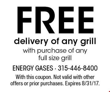 Free delivery of any grill with purchase of any full size grill. With this coupon. Not valid with other offers or prior purchases. Expires 8/31/17.